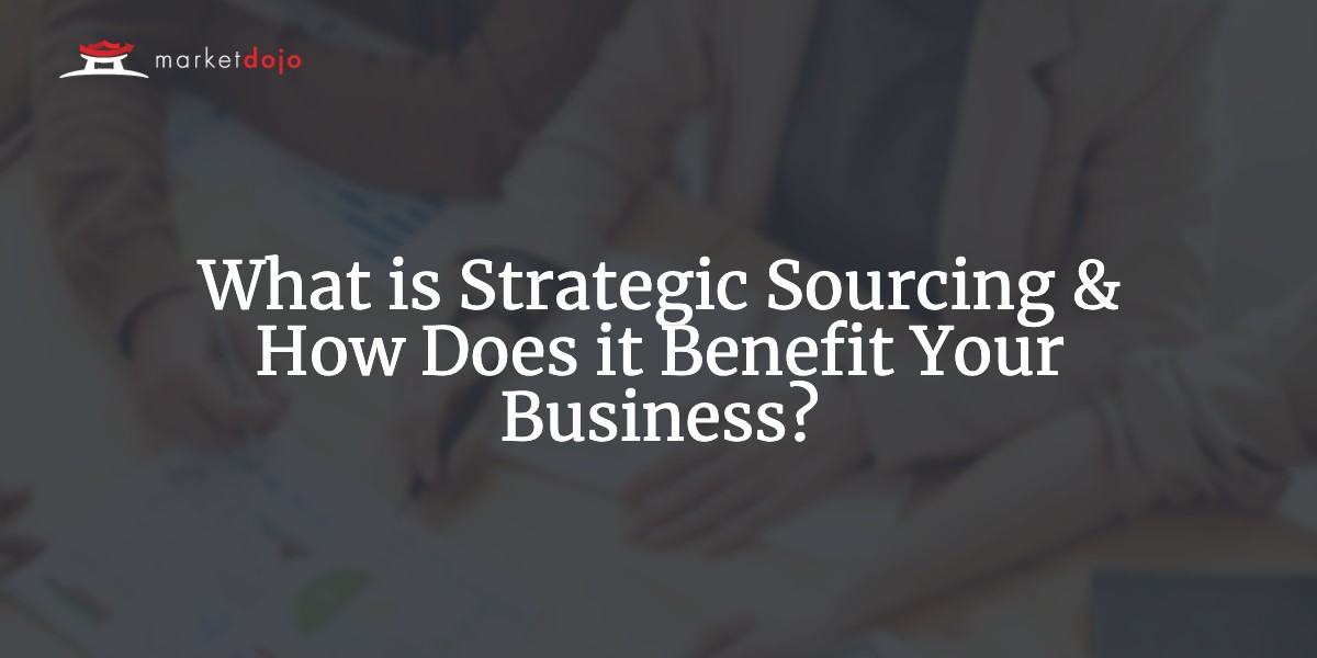 What is Strategic Sourcing & How Does it Benefit Your Business?